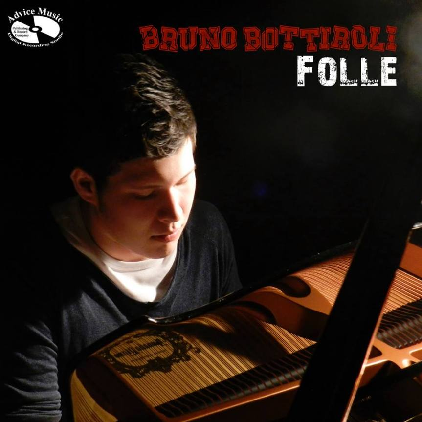 "Bruno Bottiroli è ""Folle""(Advice Music)"
