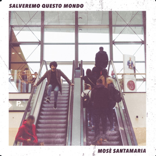 "MOSÈ SANTAMARIA | Da Venerdì 22 Novembre  ""SALVEREMO QUESTO MONDO"" anticipato dal singoloomonimo"